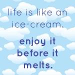 Life is like an ice cream