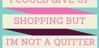 Shopping Quote: Not a Quitter